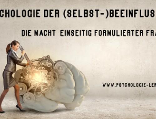 Psychologie der (Selbst-)Beeinflussung: Die Macht einseitig formulierter Fragen