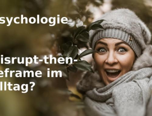 Die Disrupt-then-reframe-Technik im Alltag