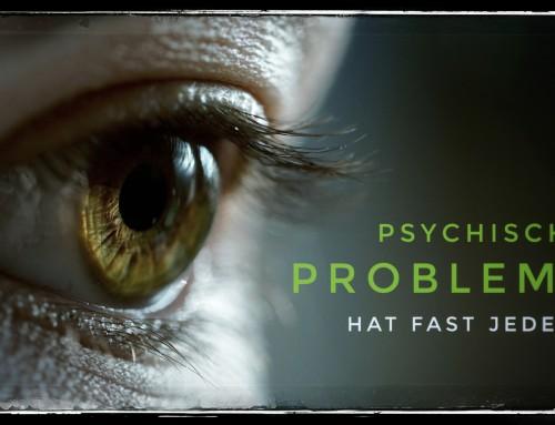 Psychische Probleme – Hat fast jeder! (Verbreitungsraten psychischer Störungen)