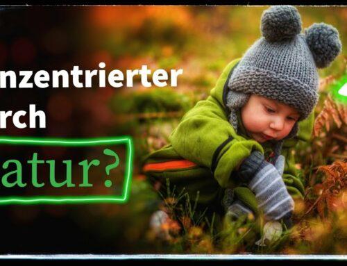 Macht Natur Kinder konzentrierter? – 🌱🌿Warum wir mit Kindern häufiger in die Natur gehen sollten!